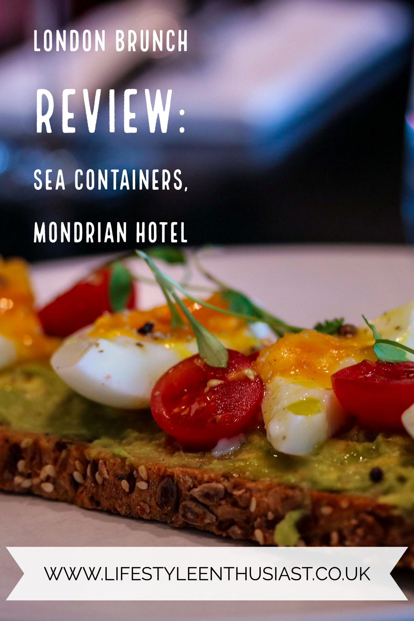 Lifestyle Enthusiast Blog, Brunch Review of Sea Containers at the Mondrian Hotel - Pinterest Button